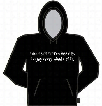 I Don't Suffer Fro Mm Insanity Hoodie