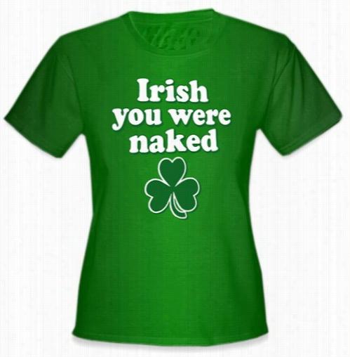 Irish You Were Naked Girl's T-shirt