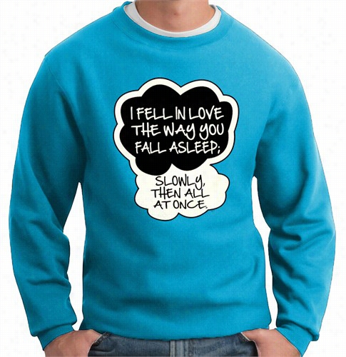 """i Fell In Love&smp;quot; John Greenq Uote From The Fault In Our Stars Crew Neck Sweatshirt"