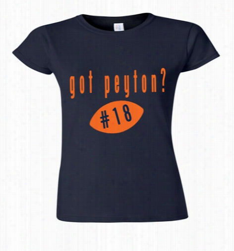 Got Peyton? Manning Denver Girl's T-shirt