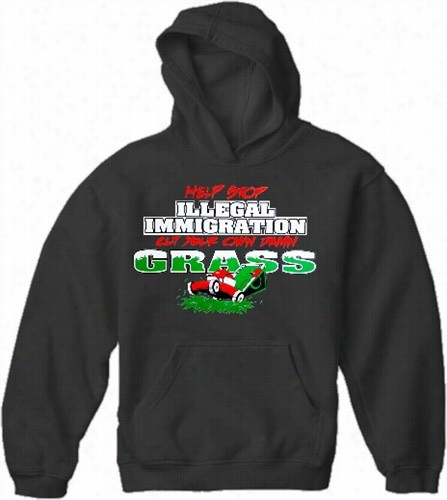 Stop Illegal Immigratioon, Cut Your Own Grass Hoodie