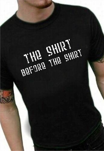 The Shirt Before The Shirt T-sh Irt
