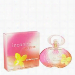 Incanto Dream Eprfume By Salvatore Ferragamo, 3.4 Oz Eau De Toilettespray Ofr Women